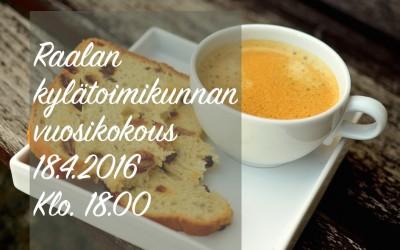 Raalan kylätoimikunnan vuosikokous 18.4.2016 Klo. 18.00