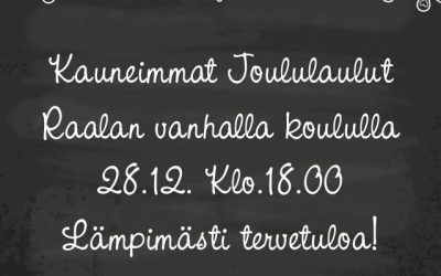 Kauneimmat joululaulut Raalan vanhalla koululla 28.12. Klo.18.00.